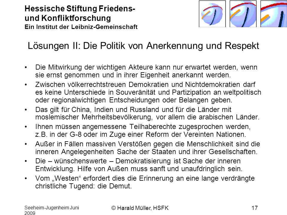 Hessische Stiftung Friedens- und Konfliktforschung Ein Institut der Leibniz-Gemeinschaft Seeheim-Jugenheim Juni 2009 © Harald Müller, HSFK17 Lösungen