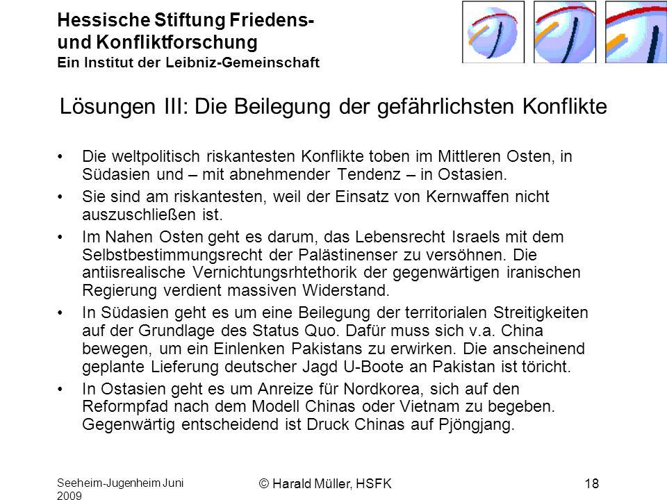 Hessische Stiftung Friedens- und Konfliktforschung Ein Institut der Leibniz-Gemeinschaft Seeheim-Jugenheim Juni 2009 © Harald Müller, HSFK18 Lösungen