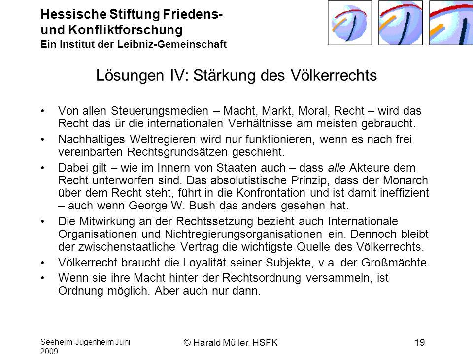 Hessische Stiftung Friedens- und Konfliktforschung Ein Institut der Leibniz-Gemeinschaft Seeheim-Jugenheim Juni 2009 © Harald Müller, HSFK19 Lösungen