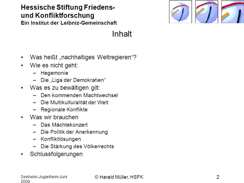 Hessische Stiftung Friedens- und Konfliktforschung Ein Institut der Leibniz-Gemeinschaft Seeheim-Jugenheim Juni 2009 © Harald Müller, HSFK2 Inhalt Was