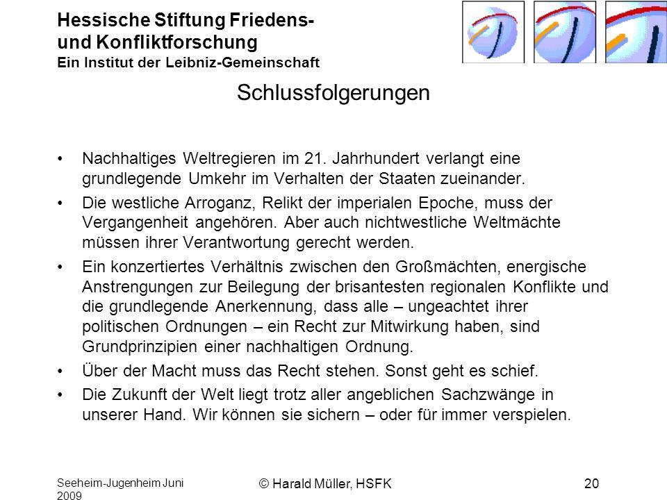 Hessische Stiftung Friedens- und Konfliktforschung Ein Institut der Leibniz-Gemeinschaft Seeheim-Jugenheim Juni 2009 © Harald Müller, HSFK20 Schlussfo