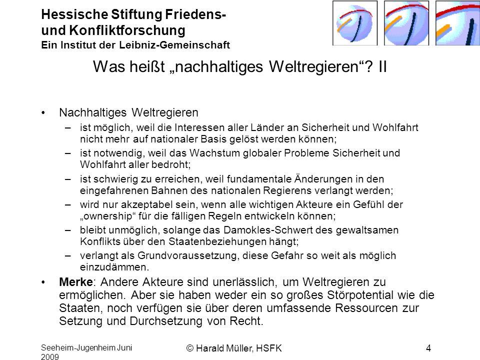 Hessische Stiftung Friedens- und Konfliktforschung Ein Institut der Leibniz-Gemeinschaft Seeheim-Jugenheim Juni 2009 © Harald Müller, HSFK4 Was heißt