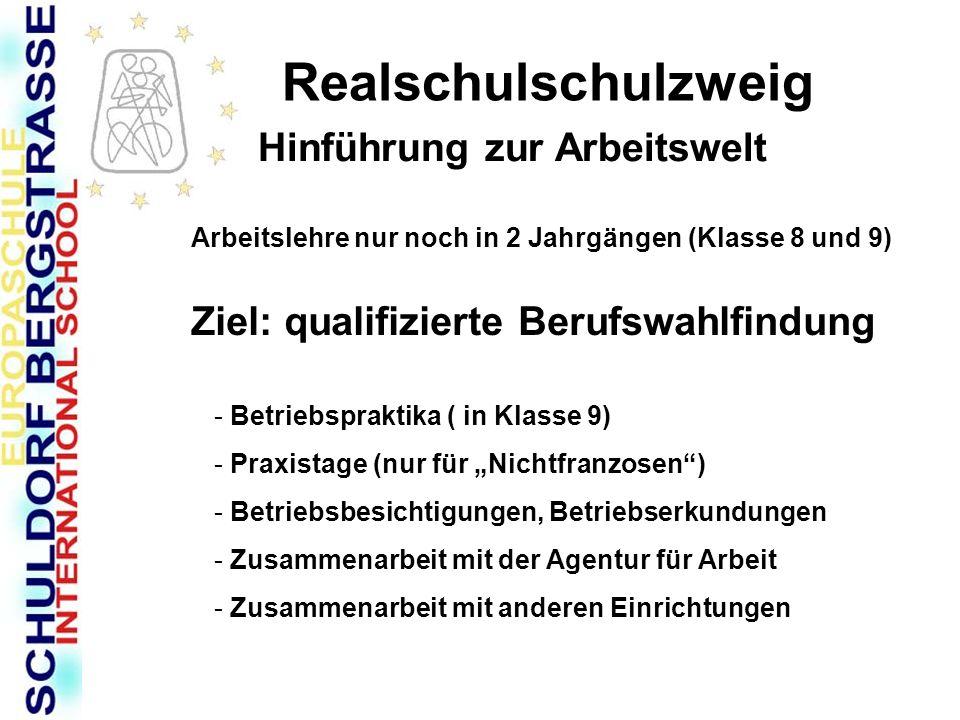 Realschulschulzweig Hinführung zur Arbeitswelt Ziel: qualifizierte Berufswahlfindung Arbeitslehre nur noch in 2 Jahrgängen (Klasse 8 und 9) - Betriebs