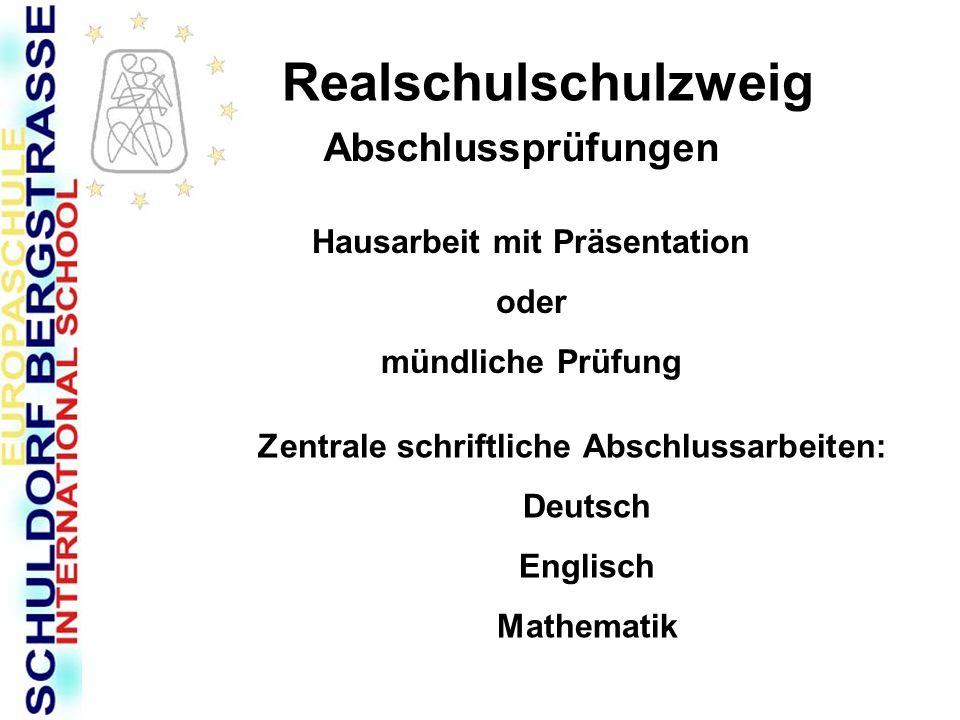 Realschulschulzweig Abschlussprüfungen Hausarbeit mit Präsentation oder mündliche Prüfung Zentrale schriftliche Abschlussarbeiten: Deutsch Englisch Ma