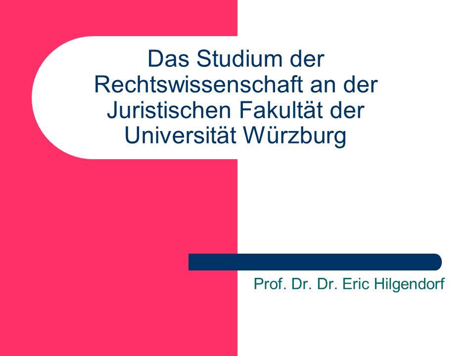 Das Studium der Rechtswissenschaft an der Juristischen Fakultät der Universität Würzburg Prof. Dr. Dr. Eric Hilgendorf
