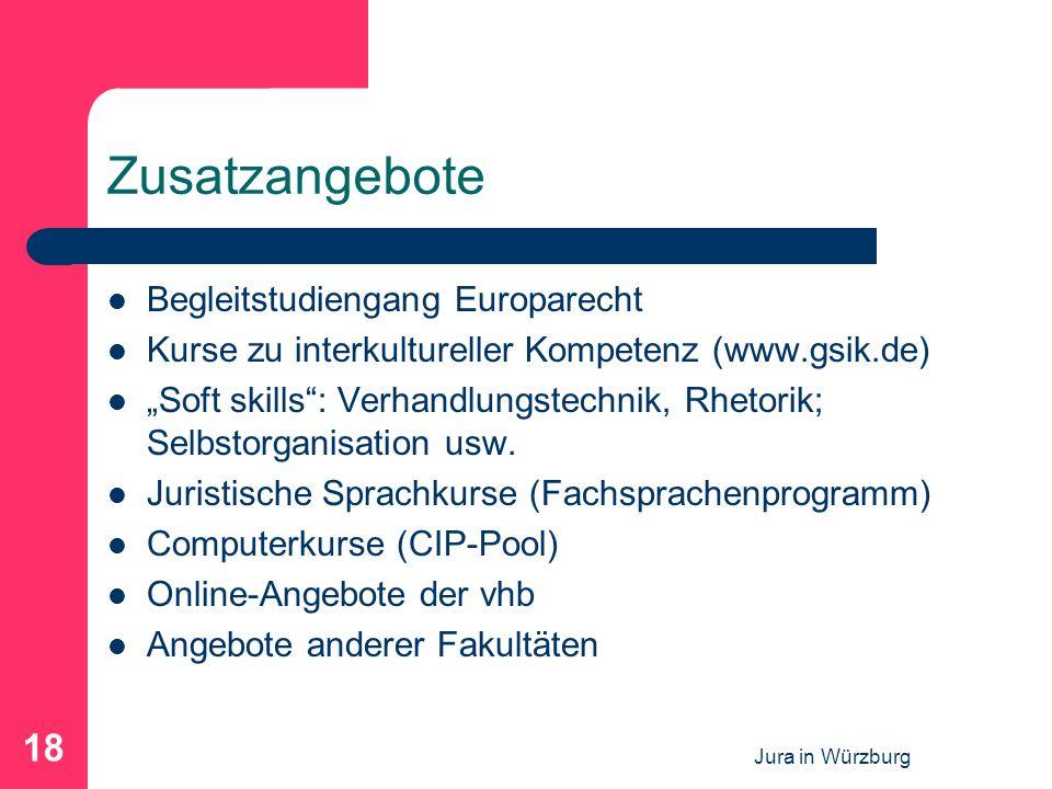 Jura in Würzburg 18 Zusatzangebote Begleitstudiengang Europarecht Kurse zu interkultureller Kompetenz (www.gsik.de) Soft skills: Verhandlungstechnik,