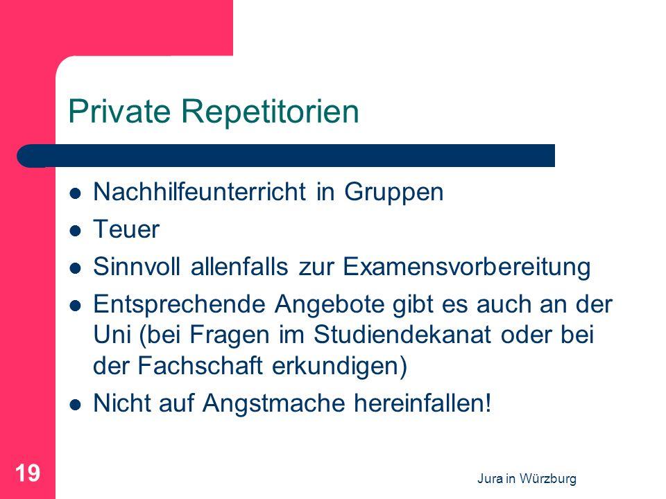 Jura in Würzburg 19 Private Repetitorien Nachhilfeunterricht in Gruppen Teuer Sinnvoll allenfalls zur Examensvorbereitung Entsprechende Angebote gibt