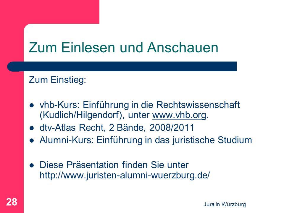 Jura in Würzburg 28 Zum Einlesen und Anschauen Zum Einstieg: vhb-Kurs: Einführung in die Rechtswissenschaft (Kudlich/Hilgendorf), unter www.vhb.org.ww