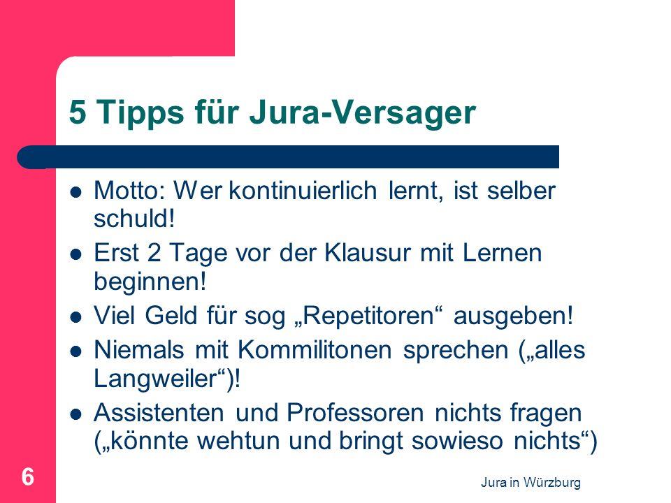 Jura in Würzburg 6 5 Tipps für Jura-Versager Motto: Wer kontinuierlich lernt, ist selber schuld! Erst 2 Tage vor der Klausur mit Lernen beginnen! Viel