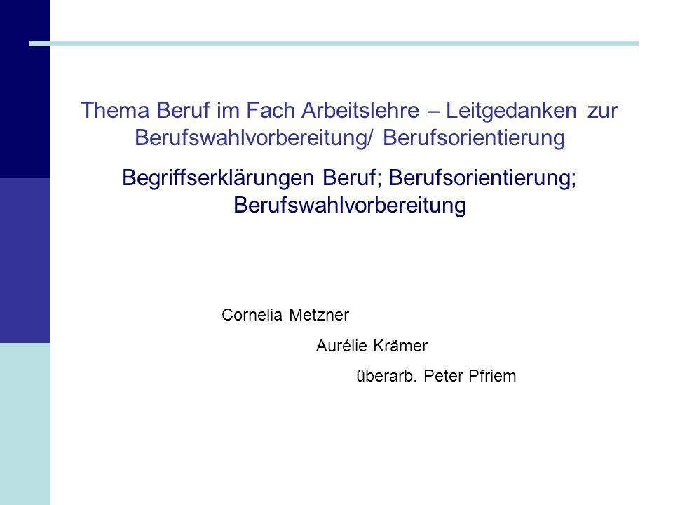 Thema Beruf im Fach Arbeitslehre – Leitgedanken zur Berufswahlvorbereitung/ Berufsorientierung Begriffserklärungen Beruf; Berufsorientierung; Berufswa