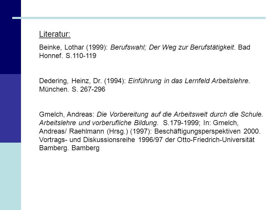Literatur: Beinke, Lothar (1999): Berufswahl; Der Weg zur Berufstätigkeit. Bad Honnef. S.110-119 Dedering, Heinz, Dr. (1994): Einführung in das Lernfe