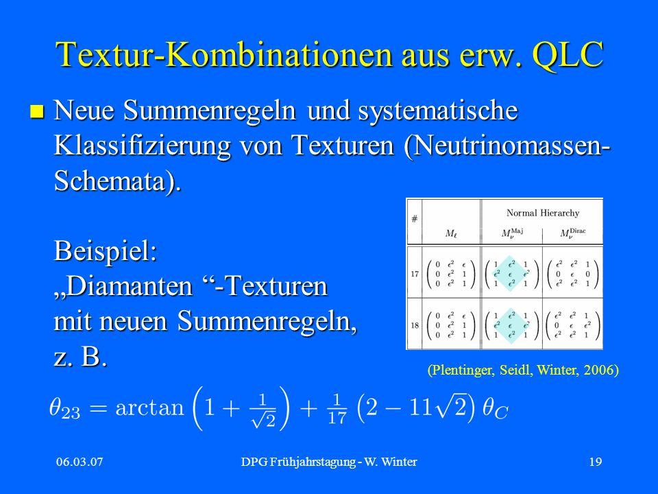 06.03.07DPG Frühjahrstagung - W. Winter19 Textur-Kombinationen aus erw. QLC Neue Summenregeln und systematische Klassifizierung von Texturen (Neutrino