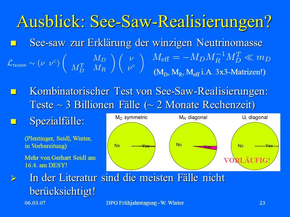 06.03.07DPG Frühjahrstagung - W. Winter23 See-saw zur Erklärung der winzigen Neutrinomasse See-saw zur Erklärung der winzigen Neutrinomasse Kombinator