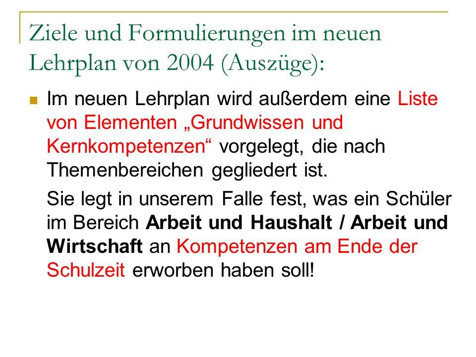 Ziele und Formulierungen im neuen Lehrplan von 2004 (Auszüge): Im neuen Lehrplan wird außerdem eine Liste von Elementen Grundwissen und Kernkompetenze