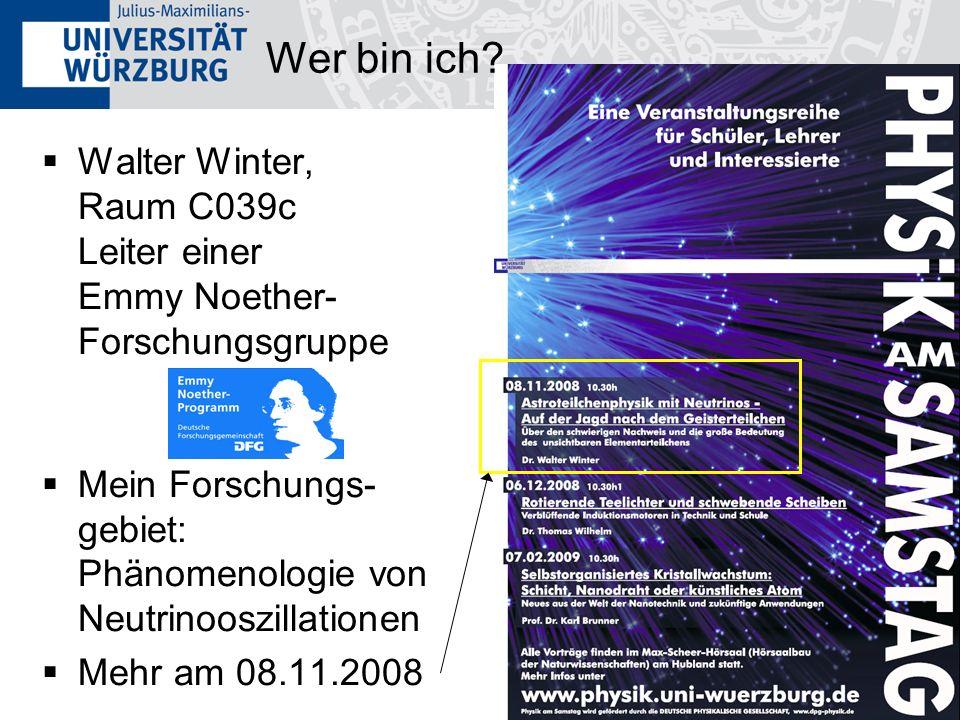 3 Walter Winter, Raum C039c Leiter einer Emmy Noether- Forschungsgruppe Mein Forschungs- gebiet: Phänomenologie von Neutrinooszillationen Mehr am 08.1