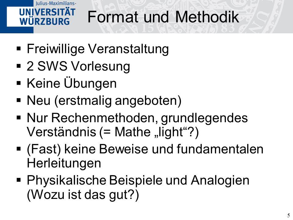 5 Format und Methodik Freiwillige Veranstaltung 2 SWS Vorlesung Keine Übungen Neu (erstmalig angeboten) Nur Rechenmethoden, grundlegendes Verständnis