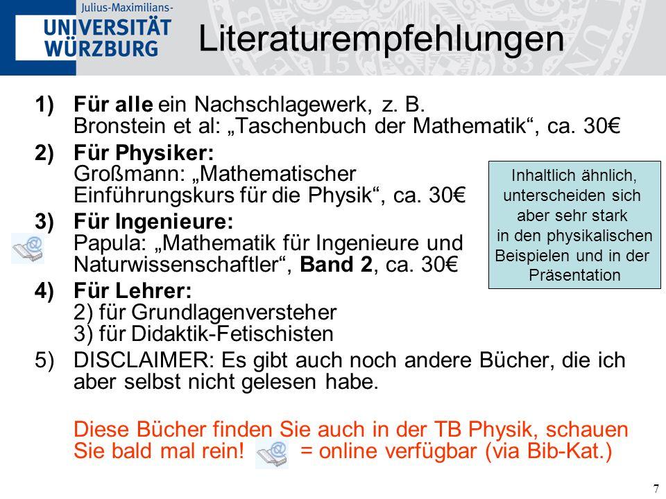 7 Literaturempfehlungen 1)Für alle ein Nachschlagewerk, z. B. Bronstein et al: Taschenbuch der Mathematik, ca. 30 2)Für Physiker: Großmann: Mathematis