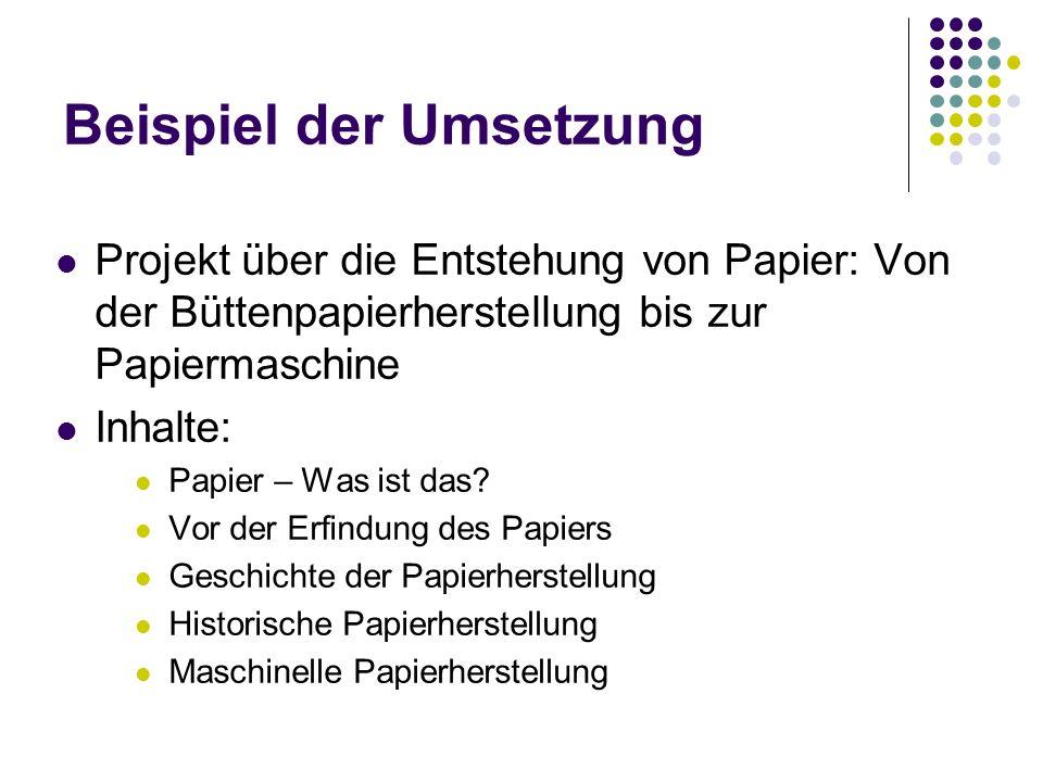 Beispiel der Umsetzung Projekt über die Entstehung von Papier: Von der Büttenpapierherstellung bis zur Papiermaschine Inhalte: Papier – Was ist das? V