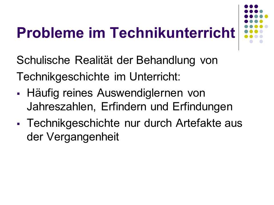 Inhaltliches Erschließungsschema für technikgeschichtlichen Unterrichtsgegenstand Begründungen für die Gewordenheit des technischen Gegenstandes/Prozesses oder der Problemsituation.