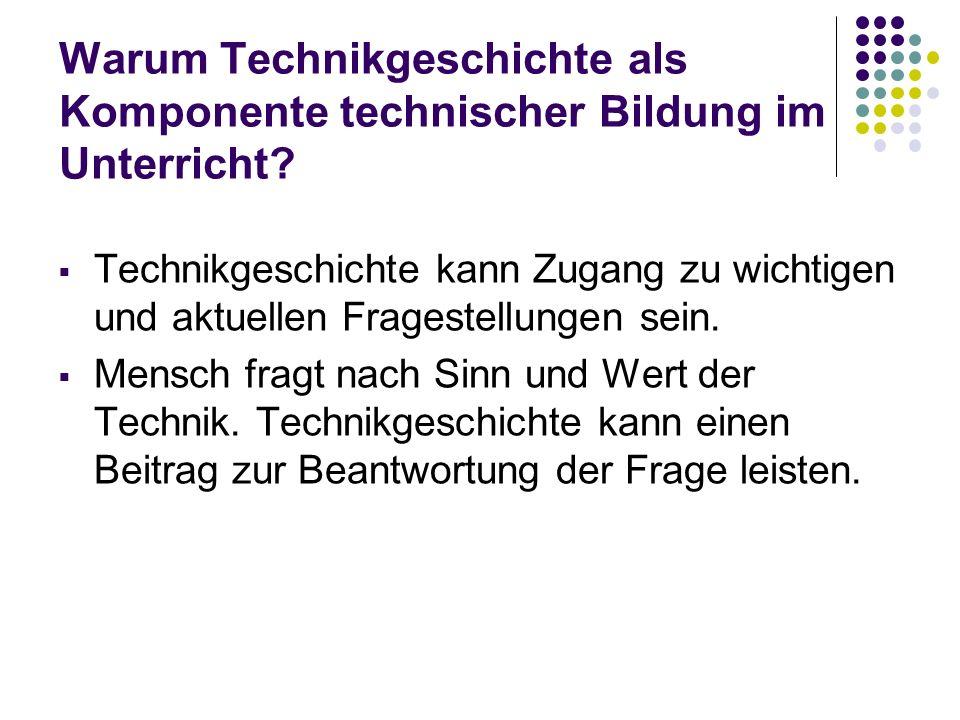 Warum Technikgeschichte als Komponente technischer Bildung im Unterricht.