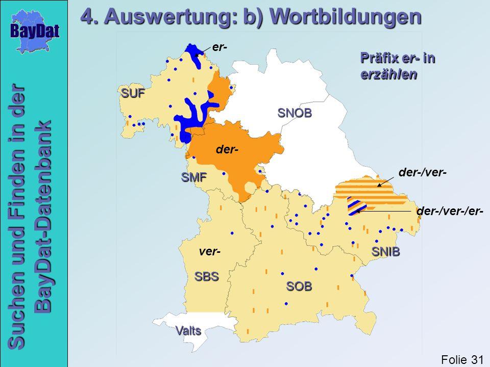 Suchen und Finden in der BayDat-Datenbank der- ver- er- der-/ver- der-/ver-/er- Valts SNOB SUF SMF SOB SNIB Präfix er- in erzählen SBS 4. Auswertung: