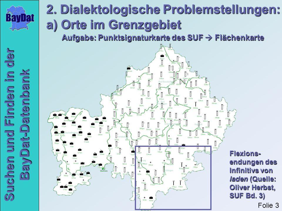 Suchen und Finden in der BayDat-Datenbank 2. Dialektologische Problemstellungen: a) Orte im Grenzgebiet Aufgabe: Punktsignaturkarte des SUF Flächenkar