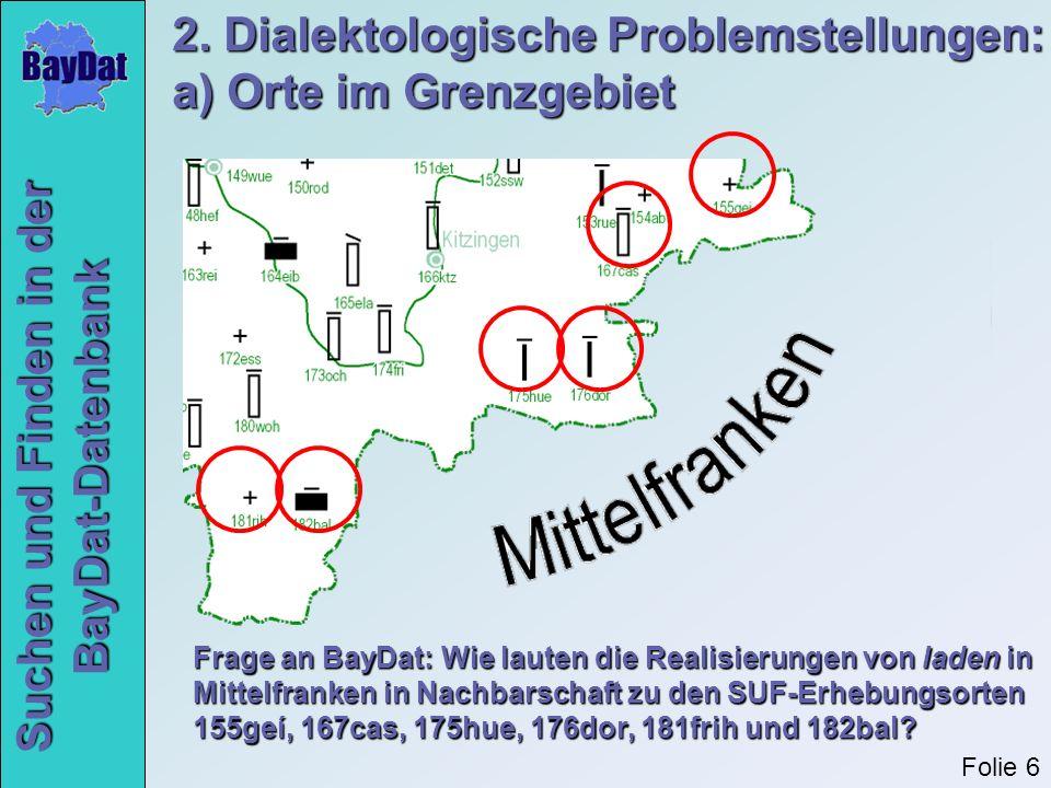 Suchen und Finden in der BayDat-Datenbank Frage an BayDat: Wie lauten die mundartlichen Entsprechungen des Präfixes er- .