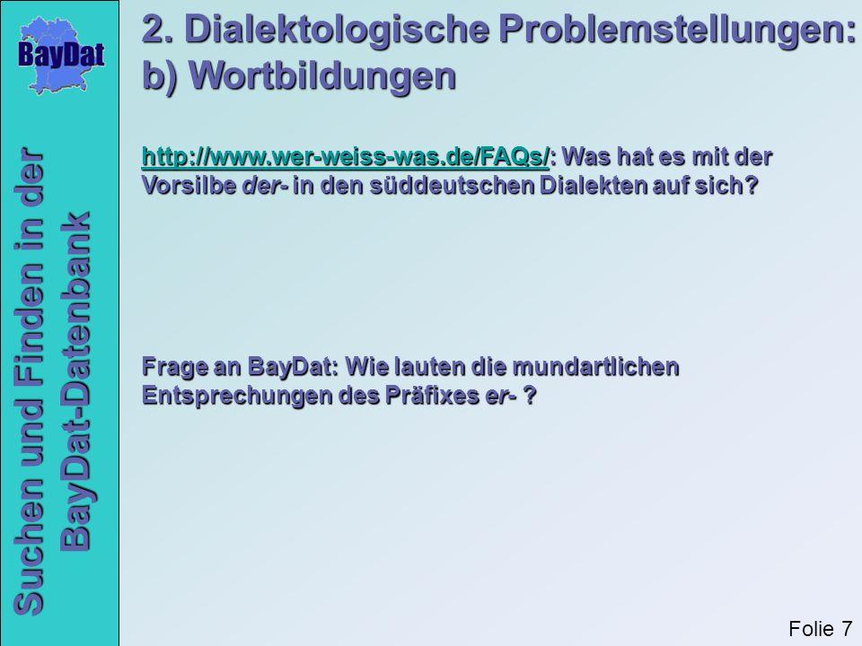 Suchen und Finden in der BayDat-Datenbank Frage an BayDat: Wie lauten die mundartlichen Entsprechungen des Präfixes er- ? http://www.wer-weiss-was.de/