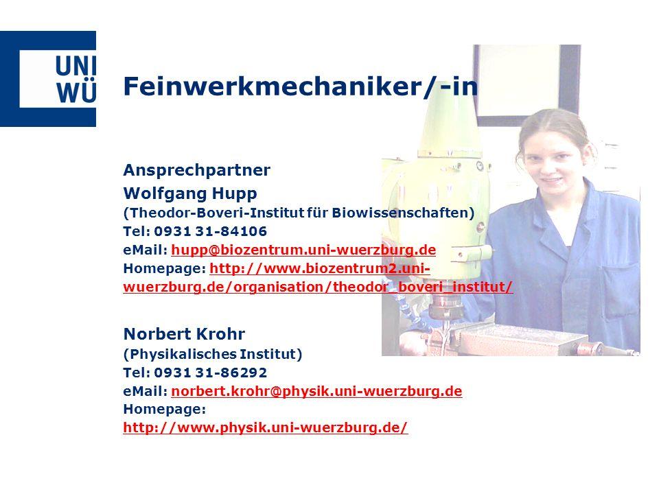 Feinwerkmechaniker/-in Ansprechpartner Wolfgang Hupp (Theodor-Boveri-Institut für Biowissenschaften) Tel: 0931 31-84106 eMail: hupp@biozentrum.uni-wue