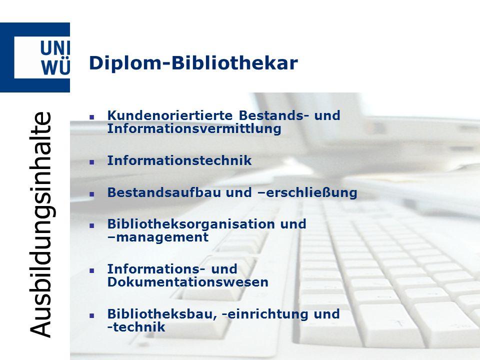 Diplom-Bibliothekar Kundenoriertierte Bestands- und Informationsvermittlung Informationstechnik Bestandsaufbau und –erschließung Bibliotheksorganisati