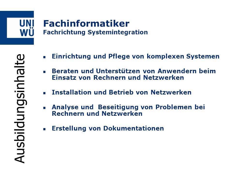 Fachinformatiker Fachrichtung Systemintegration Ausbildungsdauer3 Jahre AusbildungsbeginnAnfang September Voraussetzungen- gute Mittlere Reife/Abitur - Leistungsbereitschaft und Zuverlässigkeit AnsprechpartnerDieter Kohls (Rechenzentrum) Tel: 0931 31-85094 eMail: dieter.kohls@uni-wuerzburg.dedieter.kohls@uni-wuerzburg.de Homepage: http://www.rz.uni- wuerzburg.dehttp://www.rz.uni- wuerzburg.de