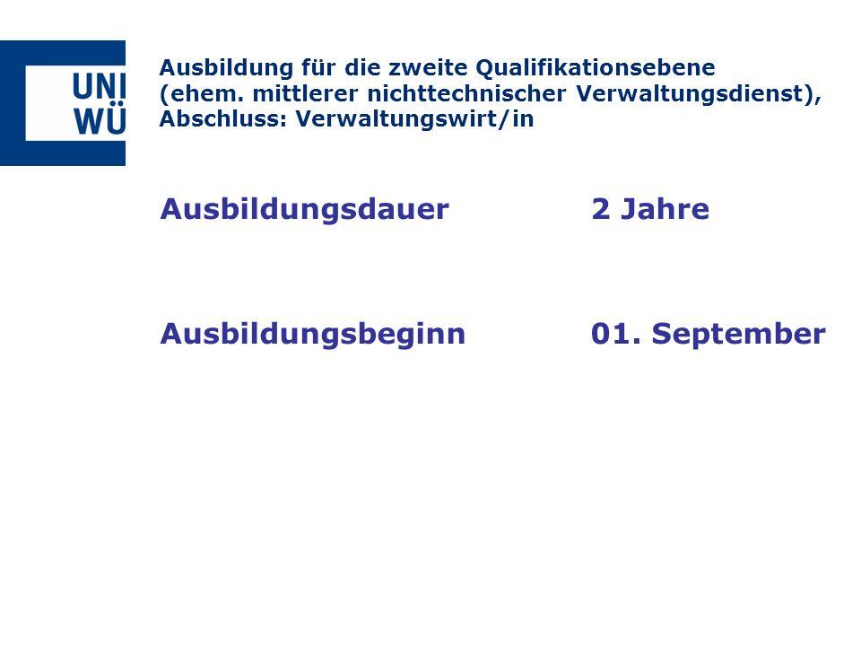 Ausbildungsdauer2 Jahre Ausbildungsbeginn01. September Ausbildung für die zweite Qualifikationsebene (ehem. mittlerer nichttechnischer Verwaltungsdien