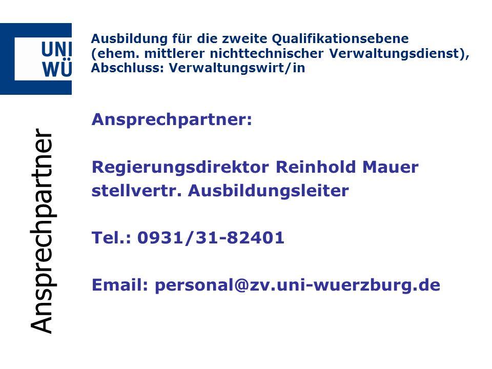 Ansprechpartner Ansprechpartner: Regierungsdirektor Reinhold Mauer stellvertr. Ausbildungsleiter Tel.: 0931/31-82401 Email: personal@zv.uni-wuerzburg.