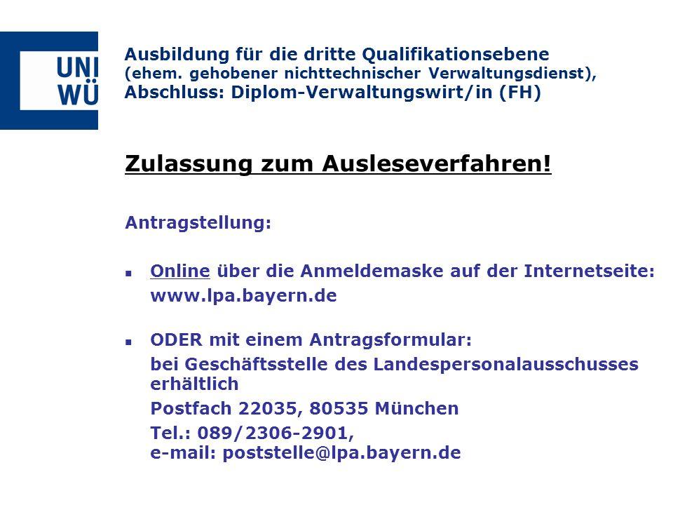 Zulassung zum Ausleseverfahren! Antragstellung: Online über die Anmeldemaske auf der Internetseite: www.lpa.bayern.de ODER mit einem Antragsformular: