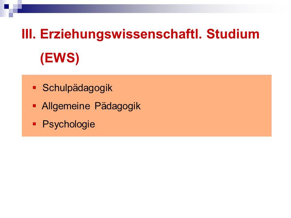 III. Erziehungswissenschaftl. Studium (EWS) Schulpädagogik Allgemeine Pädagogik Psychologie
