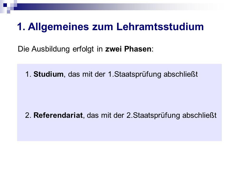 1. Allgemeines zum Lehramtsstudium Die Ausbildung erfolgt in zwei Phasen: 1.
