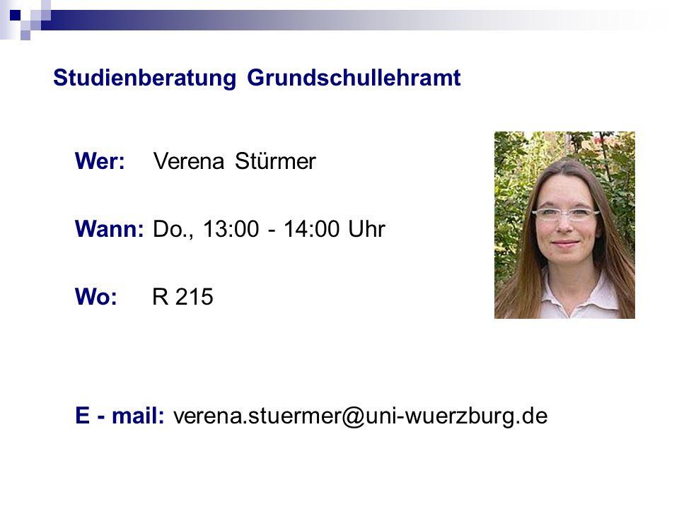 Studienberatung Grundschullehramt Wer: Verena Stürmer Wann: Do., 13:00 - 14:00 Uhr Wo: R 215 E - mail: verena.stuermer@uni-wuerzburg.de