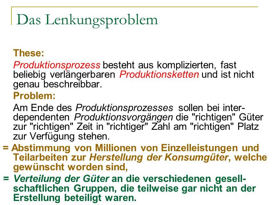 Das Lenkungsproblem These: Produktionsprozess besteht aus komplizierten, fast beliebig verlängerbaren Produktionsketten und ist nicht genau beschreibb
