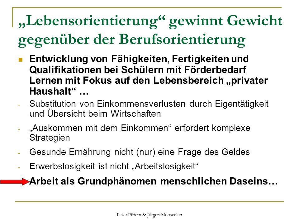 Peter Pfriem & Jürgen Moosecker Lebensorientierung gewinnt Gewicht gegenüber der Berufsorientierung Entwicklung von Fähigkeiten, Fertigkeiten und Qual