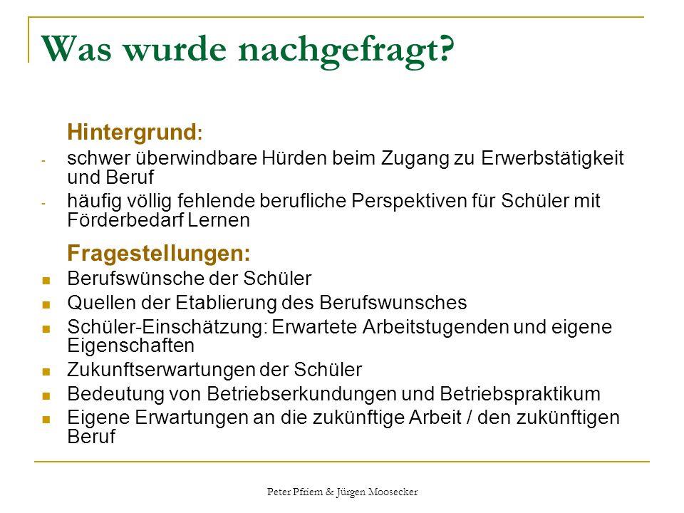 Peter Pfriem & Jürgen Moosecker Was wurde nachgefragt? Hintergrund : - schwer überwindbare Hürden beim Zugang zu Erwerbstätigkeit und Beruf - häufig v