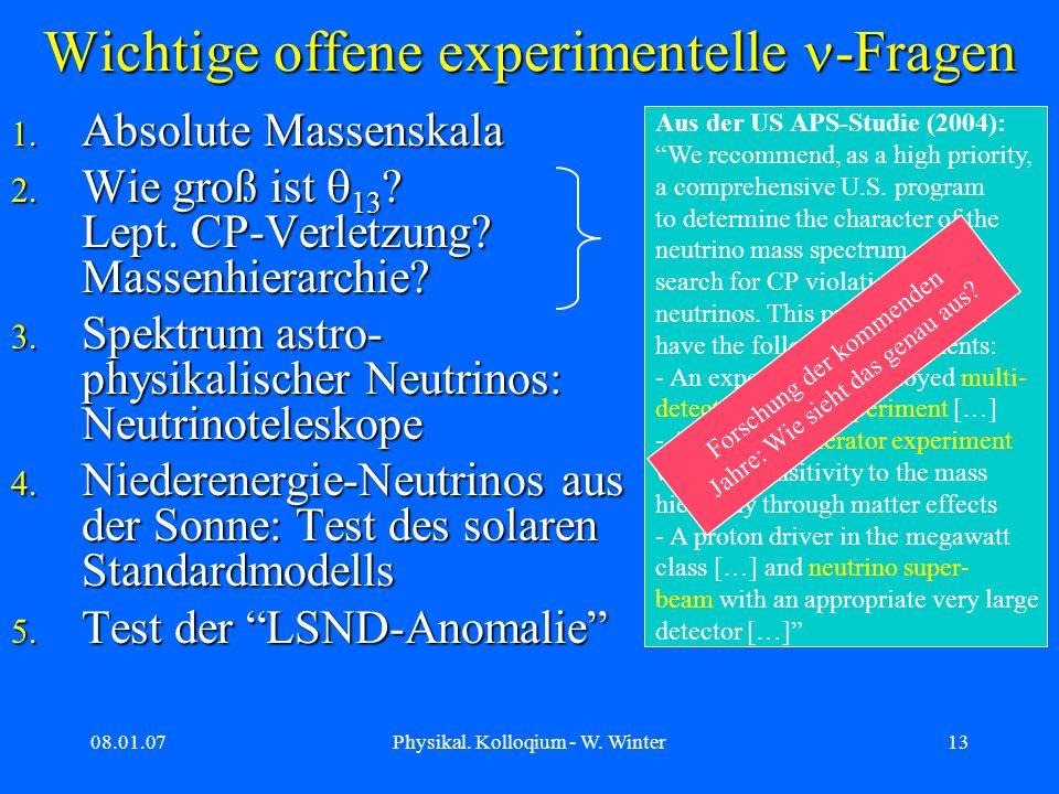 08.01.07Physikal. Kolloqium - W. Winter13 Wichtige offene experimentelle -Fragen 1. Absolute Massenskala 2. Wie groß ist 13 ? Lept. CP-Verletzung? Mas