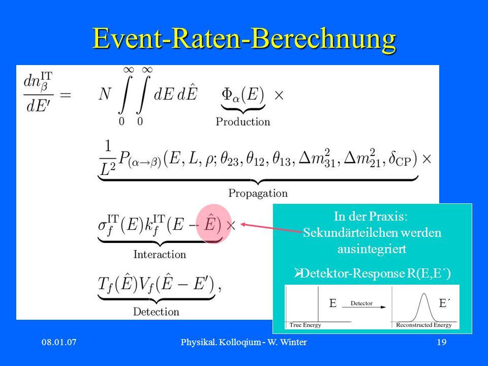 08.01.07Physikal. Kolloqium - W. Winter19 Event-Raten-Berechnung In der Praxis: Sekundärteilchen werden ausintegriert Detektor-Response R(E,E´) EE´