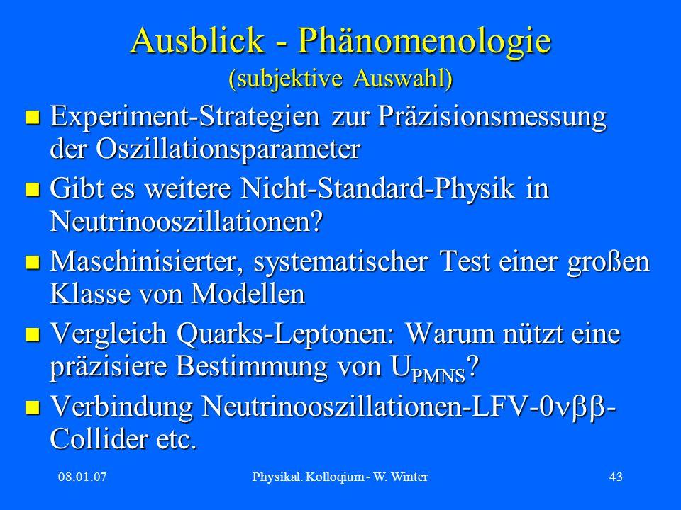 08.01.07Physikal. Kolloqium - W. Winter43 Ausblick - Phänomenologie (subjektive Auswahl) Experiment-Strategien zur Präzisionsmessung der Oszillationsp