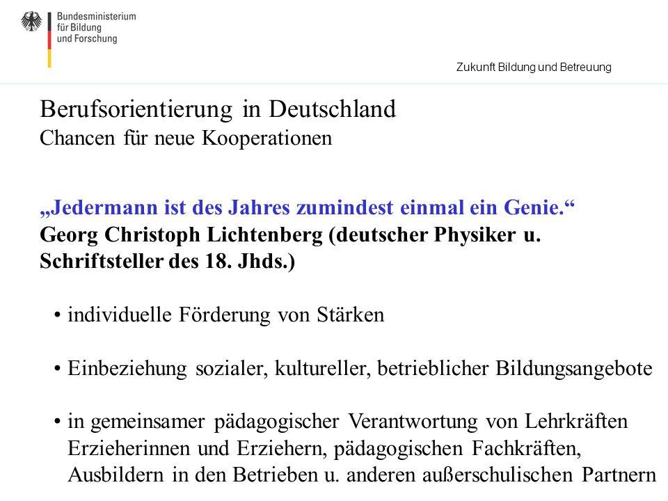 Berufsorientierung in Deutschland Chancen für neue Kooperationen Jedermann ist des Jahres zumindest einmal ein Genie. Georg Christoph Lichtenberg (deu