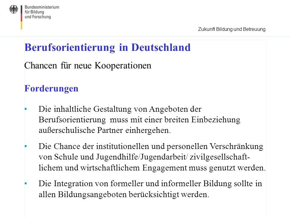 Berufsorientierung in Deutschland Chancen für neue Kooperationen Forderungen Die inhaltliche Gestaltung von Angeboten der Berufsorientierung muss mit