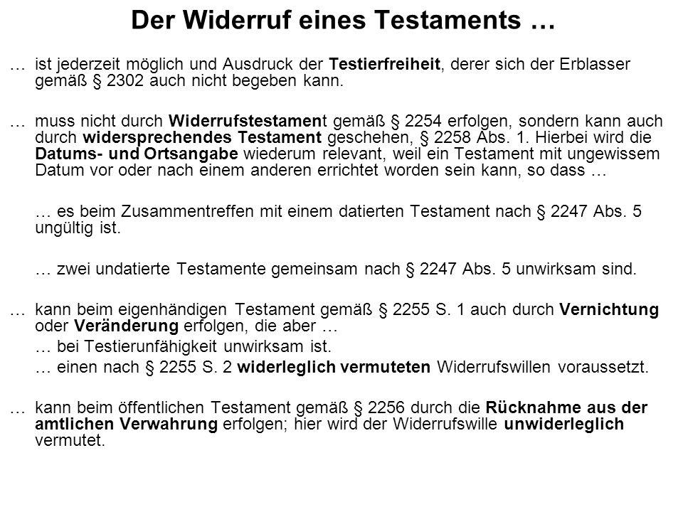 Der Widerruf eines Testaments … … ist jederzeit möglich und Ausdruck der Testierfreiheit, derer sich der Erblasser gemäß § 2302 auch nicht begeben kann.