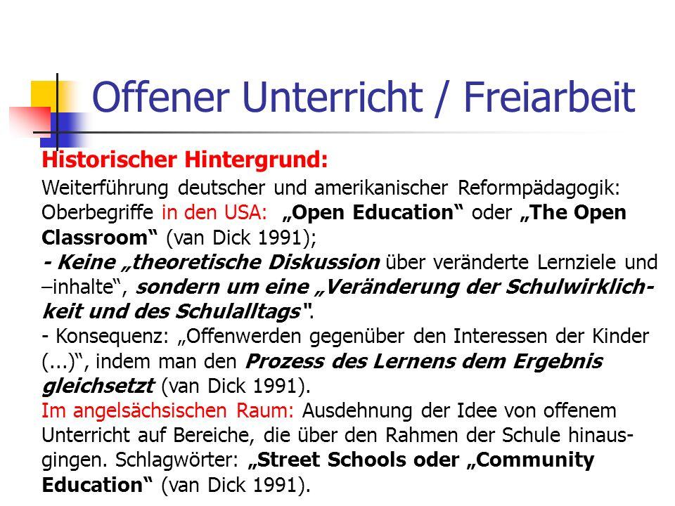Offener Unterricht / Freiarbeit Historischer Hintergrund: Weiterführung deutscher und amerikanischer Reformpädagogik: Oberbegriffe in den USA: Open Ed