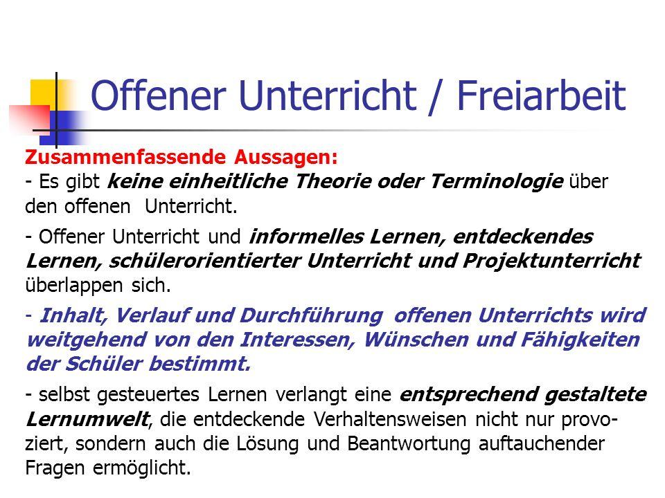 Offener Unterricht / Freiarbeit Zusammenfassende Aussagen: - Es gibt keine einheitliche Theorie oder Terminologie über den offenen Unterricht. - Offen