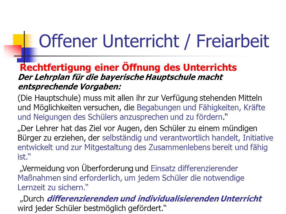 Offener Unterricht / Freiarbeit Rechtfertigung einer Öffnung des Unterrichts Der Lehrplan für die bayerische Hauptschule macht entsprechende Vorgaben:
