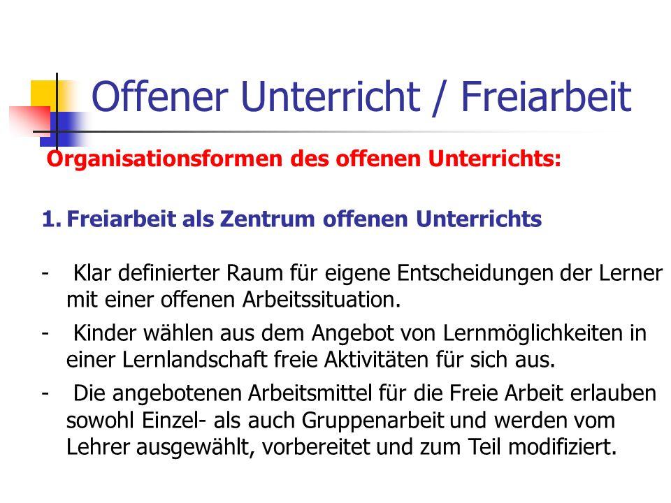 Offener Unterricht / Freiarbeit Organisationsformen des offenen Unterrichts: 1.Freiarbeit als Zentrum offenen Unterrichts - Klar definierter Raum für